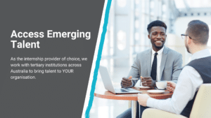 """Text reads, """"Access Emerging Talent. As the internship provider of choice, we work with tertiary institutions across Australia to bring talent to YOUR organisation."""""""
