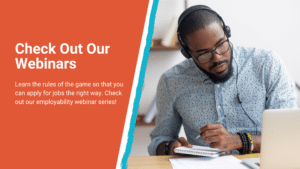 """Text reads, """"Check out our webinars. Learn the rules of the game so that you can apply for jobs the right way. Check out our employability webinar series!"""""""