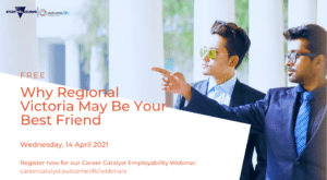 Why Regional Victoria May Be An International Student's Best Friend. Wednesday, 14 April 2021. Career Catalyst Webinar Series.