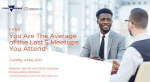 You Are The Average Of the Last 5 Meetups You Attend. Tuesday, 4 May 2021. Career Catalyst Webinar Series.