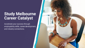 """Text reads, """"Study Melbourne Career Catalyst. Accelerate your success through employability skills, career development, and industry connections."""""""
